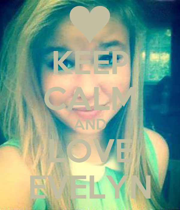 KEEP CALM AND LOVE EVELYN