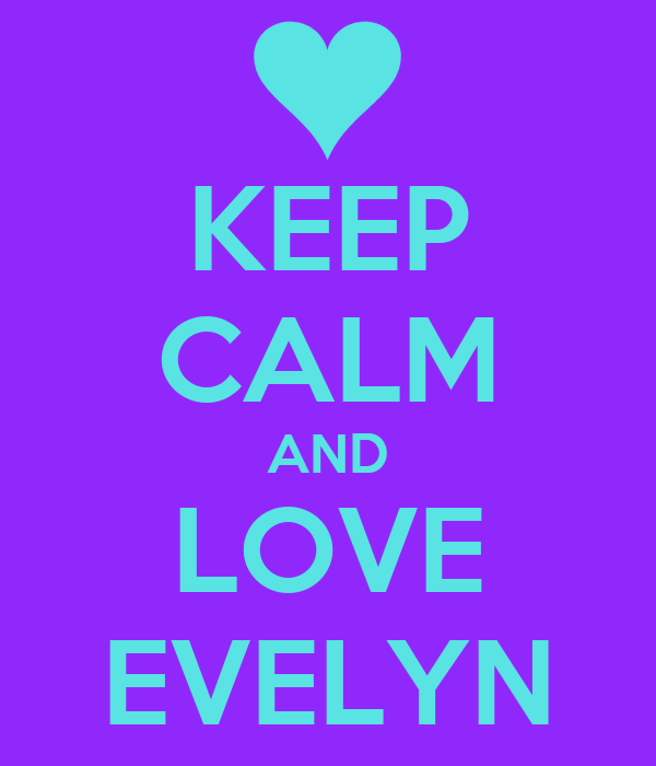 KEEP CALM AND LOVE EVELYN