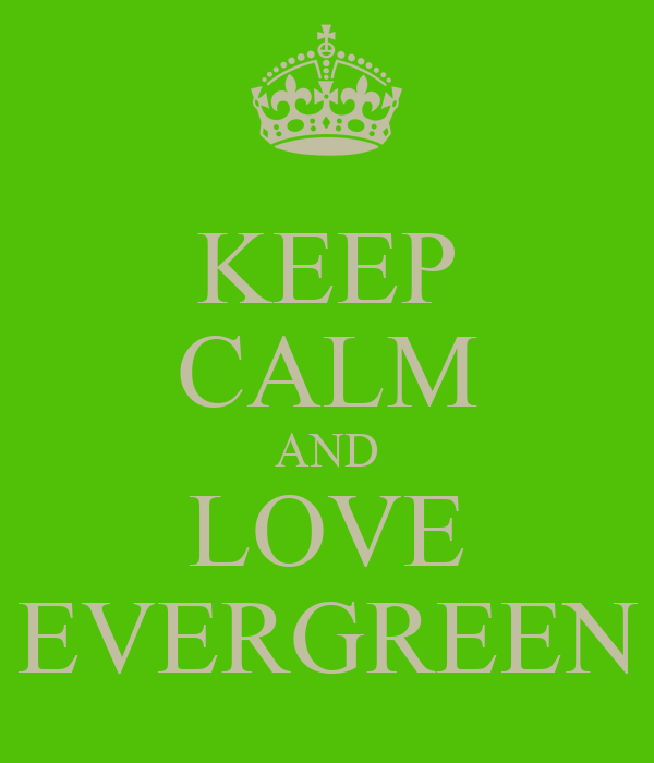 KEEP CALM AND LOVE EVERGREEN