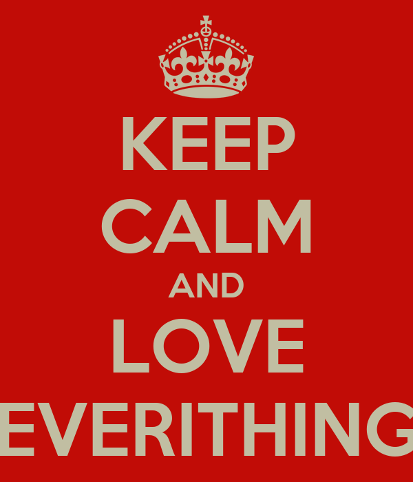 KEEP CALM AND LOVE EVERITHING