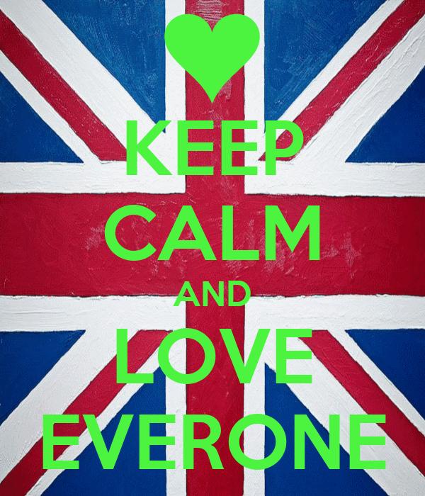 KEEP CALM AND LOVE EVERONE