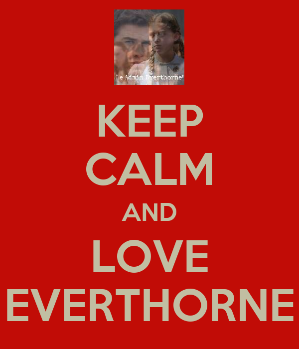 KEEP CALM AND LOVE EVERTHORNE