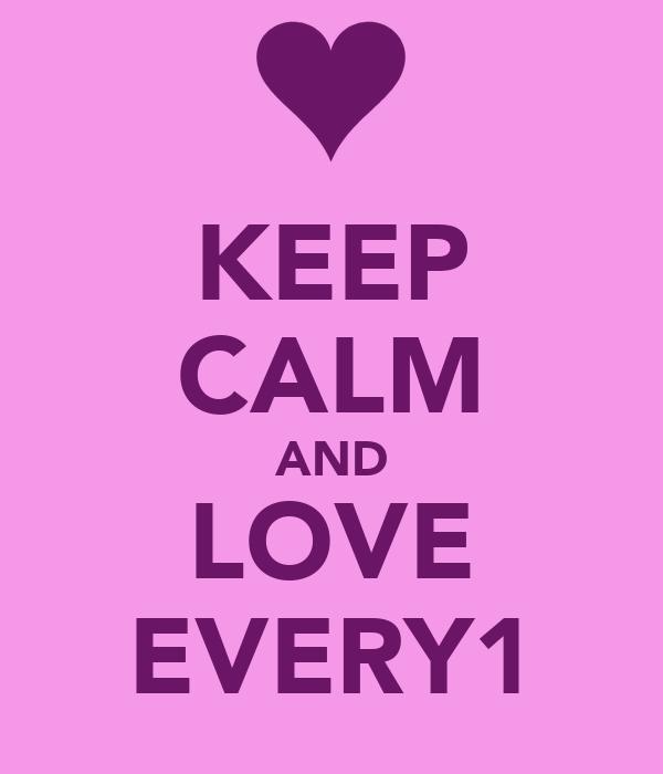 KEEP CALM AND LOVE EVERY1