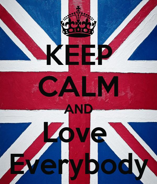 KEEP CALM AND Love  Everybody