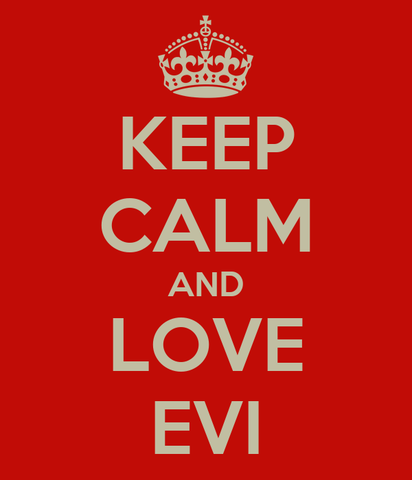 KEEP CALM AND LOVE EVI