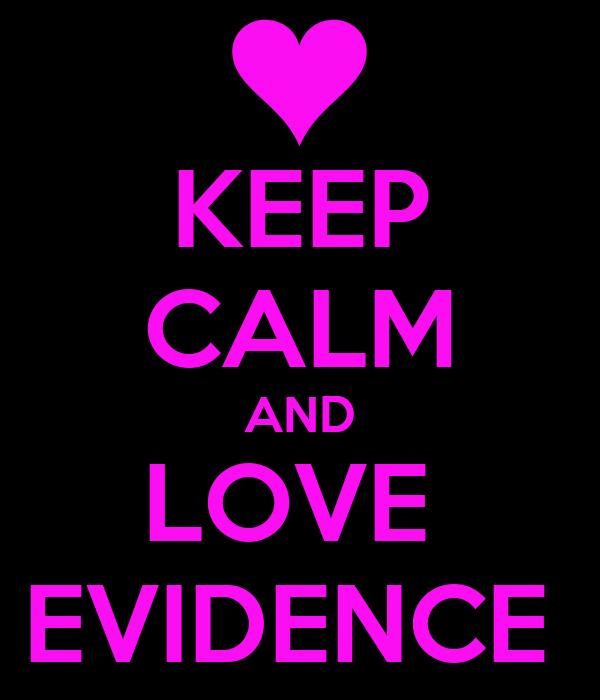 KEEP CALM AND LOVE  EVIDENCE