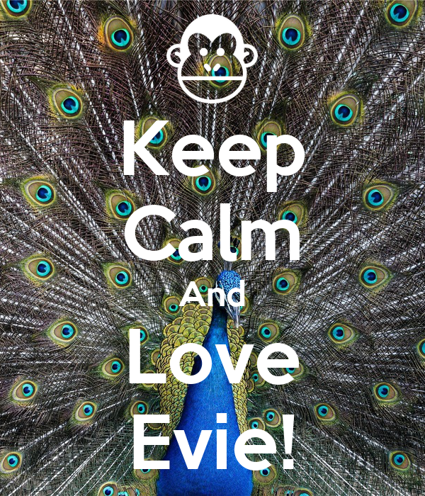 Keep Calm And Love Evie!