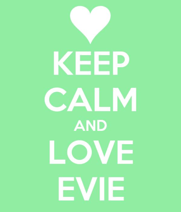 KEEP CALM AND LOVE EVIE