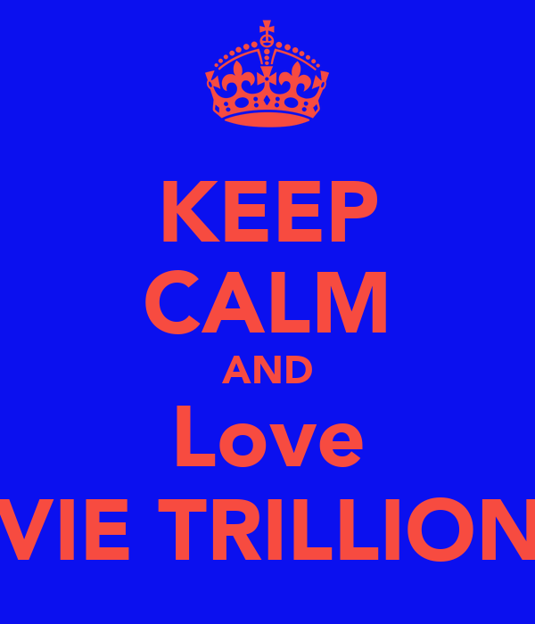KEEP CALM AND Love EVIE TRILLIONS