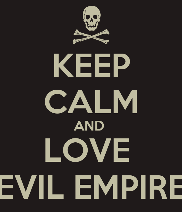 KEEP CALM AND  LOVE  EVIL EMPIRE