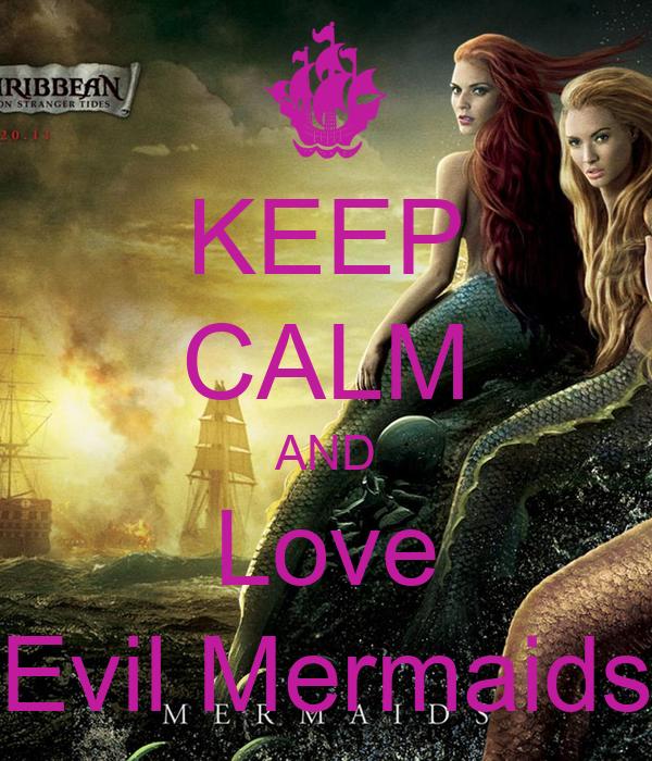 KEEP CALM AND Love Evil Mermaids