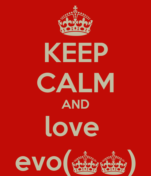 KEEP CALM AND love  evo(^^)