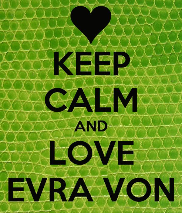 KEEP CALM AND LOVE EVRA VON
