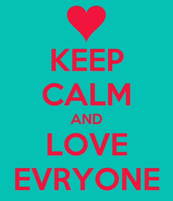 KEEP CALM AND LOVE EVRYONE