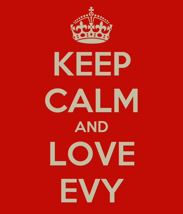 KEEP CALM AND LOVE EVY