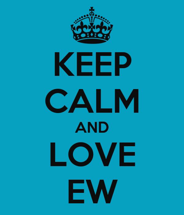 KEEP CALM AND LOVE EW
