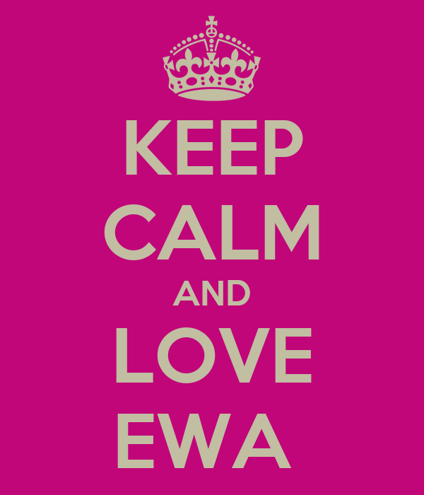 KEEP CALM AND LOVE EWA