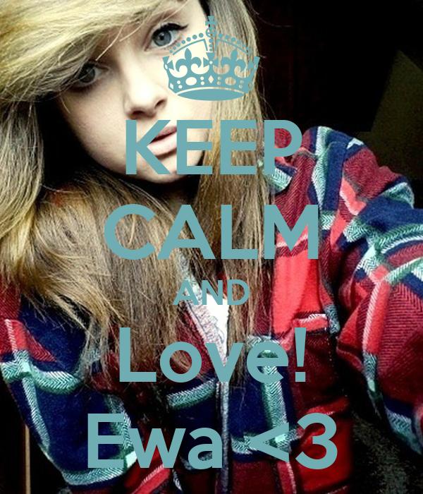 KEEP CALM AND Love! Ewa <3