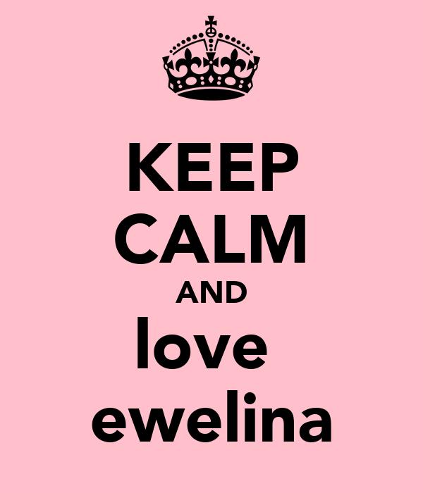 KEEP CALM AND love  ewelina