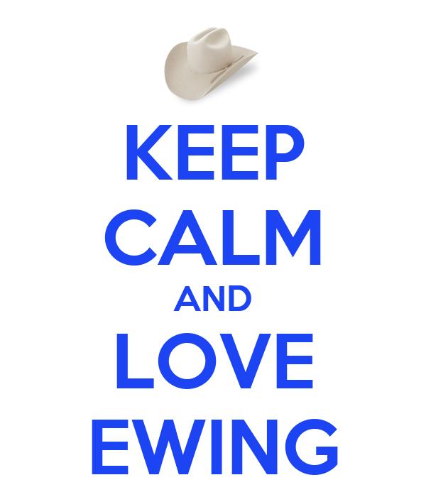 KEEP CALM AND LOVE EWING