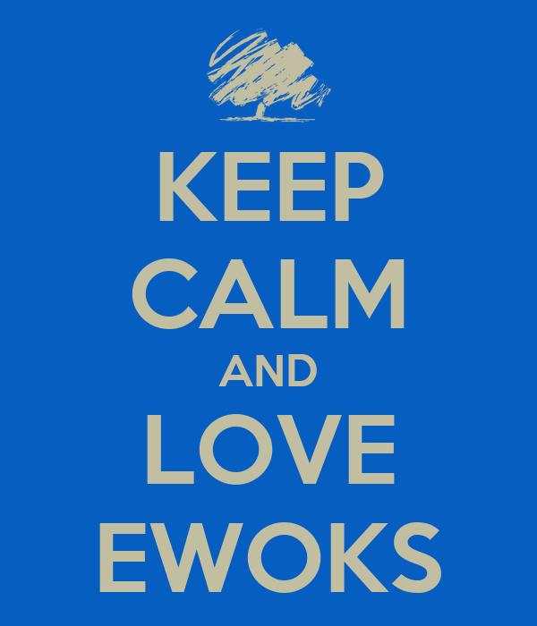 KEEP CALM AND LOVE EWOKS