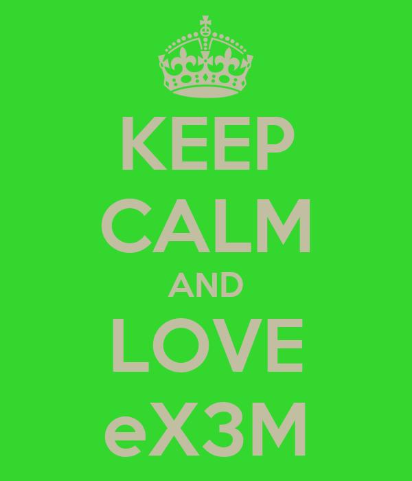 KEEP CALM AND LOVE eX3M