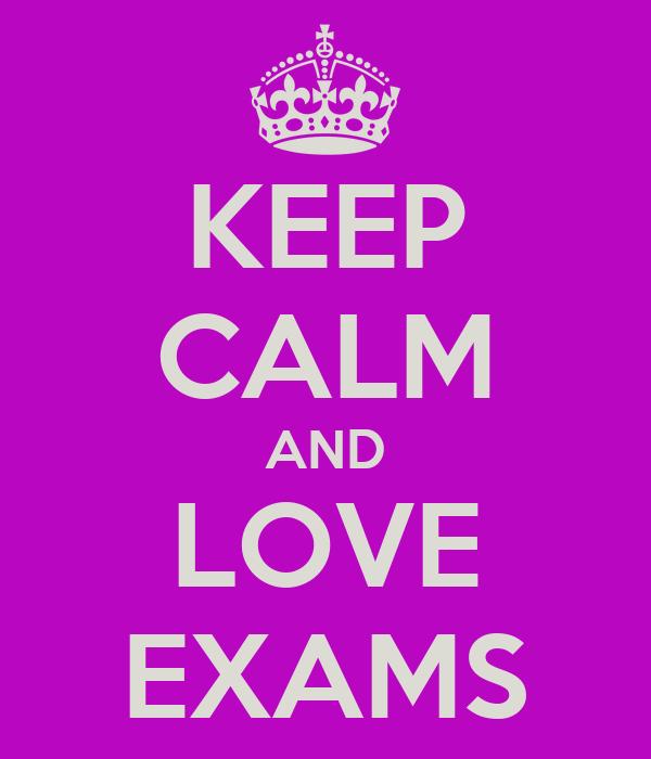KEEP CALM AND LOVE EXAMS