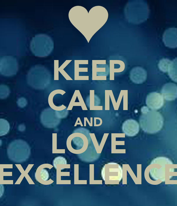 KEEP CALM AND LOVE EXCELLENCE