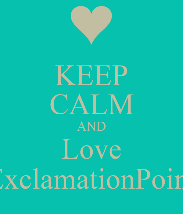 KEEP CALM AND Love ExclamationPoint