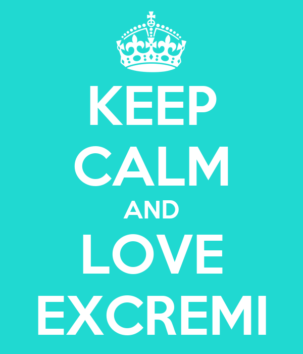 KEEP CALM AND LOVE EXCREMI