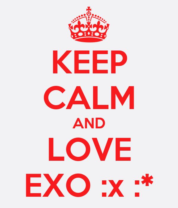 KEEP CALM AND LOVE EXO :x :*