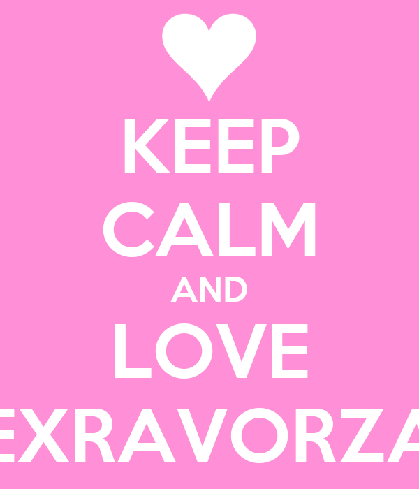 KEEP CALM AND LOVE EXRAVORZA