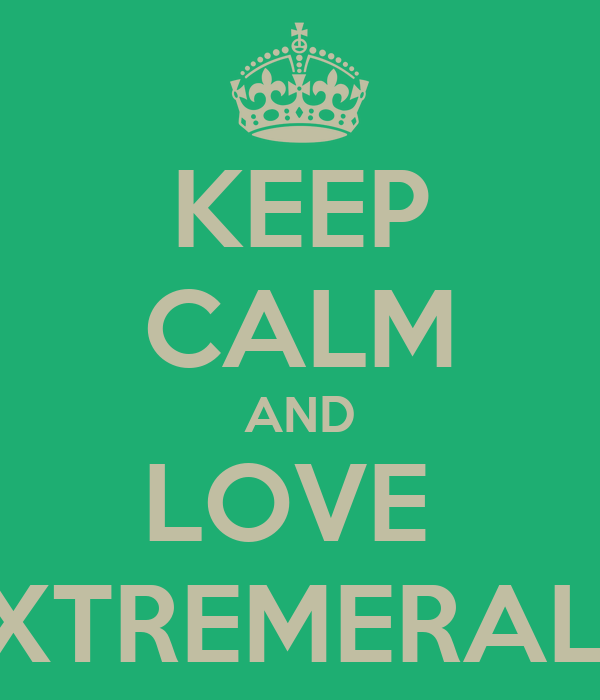KEEP CALM AND LOVE  EXTREMERALD