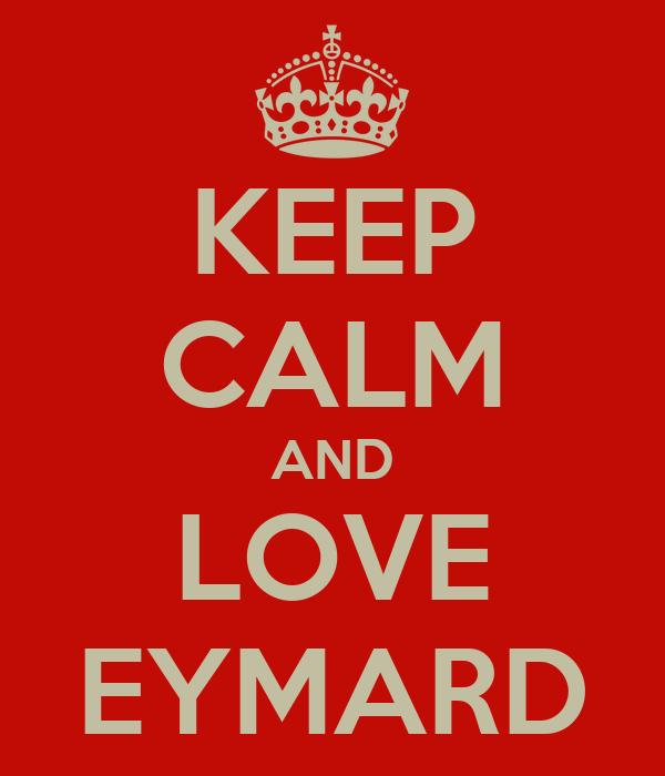 KEEP CALM AND LOVE EYMARD