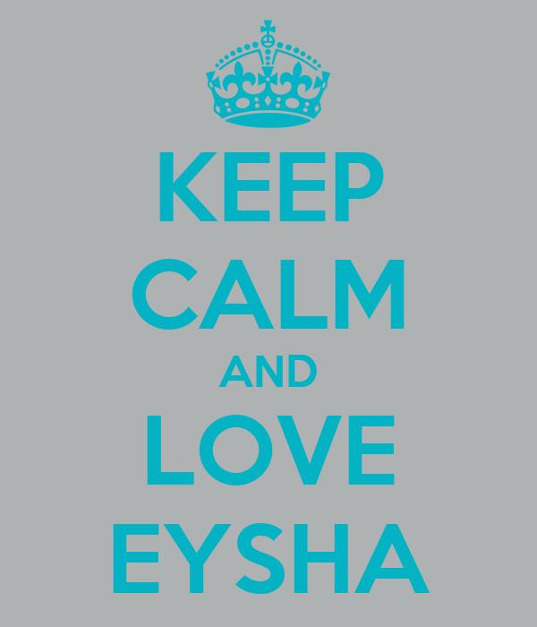KEEP CALM AND LOVE EYSHA