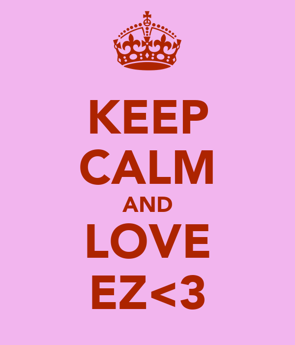 KEEP CALM AND LOVE EZ<3