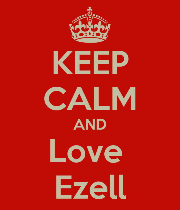 KEEP CALM AND Love  Ezell