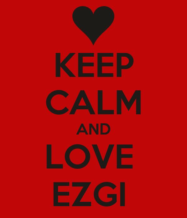 KEEP CALM AND LOVE  EZGI