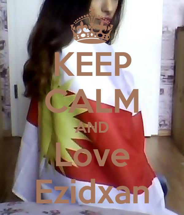 KEEP CALM AND Love Ezidxan