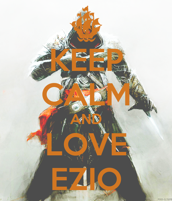 KEEP CALM AND LOVE EZIO