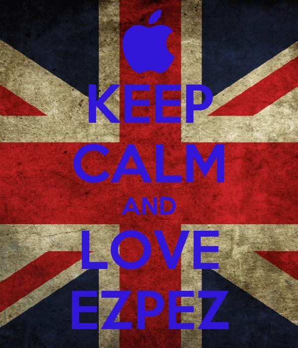 KEEP CALM AND LOVE EZPEZ