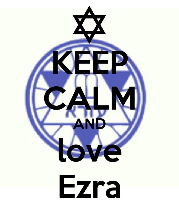 KEEP CALM AND love Ezra