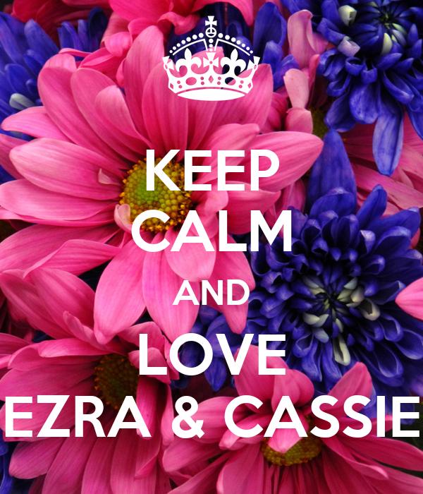 KEEP CALM AND LOVE EZRA & CASSIE