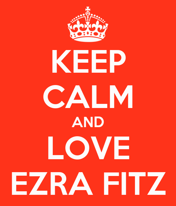 KEEP CALM AND LOVE EZRA FITZ