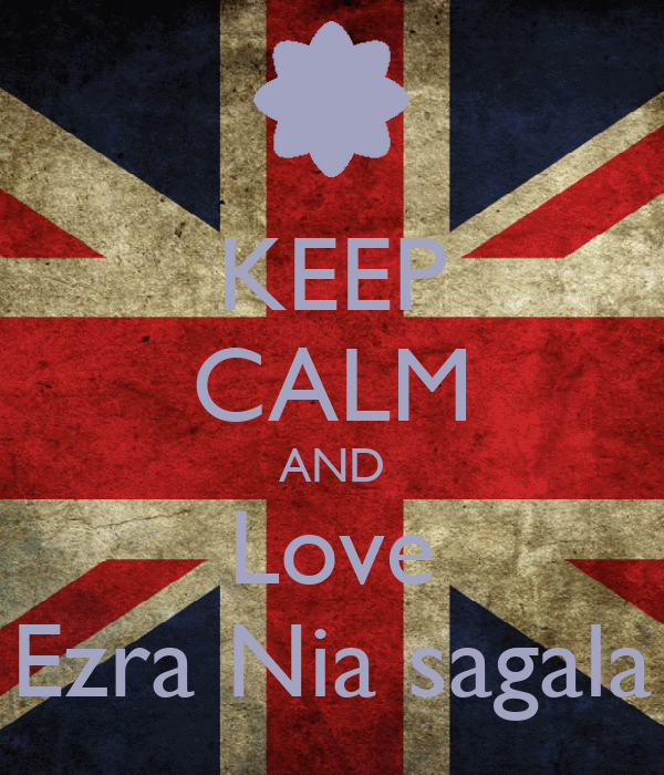 KEEP CALM AND Love Ezra Nia sagala