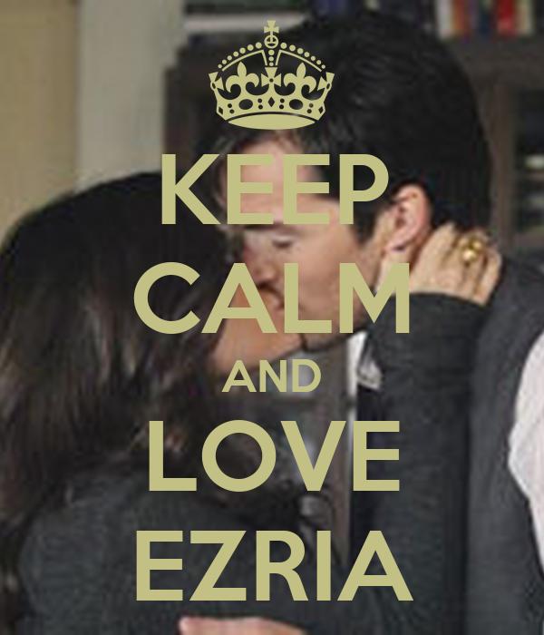 KEEP CALM AND LOVE EZRIA
