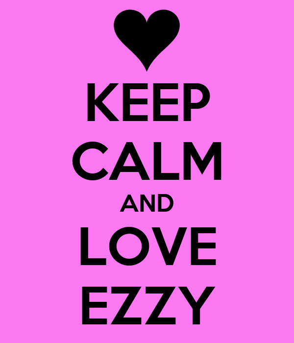 KEEP CALM AND LOVE EZZY
