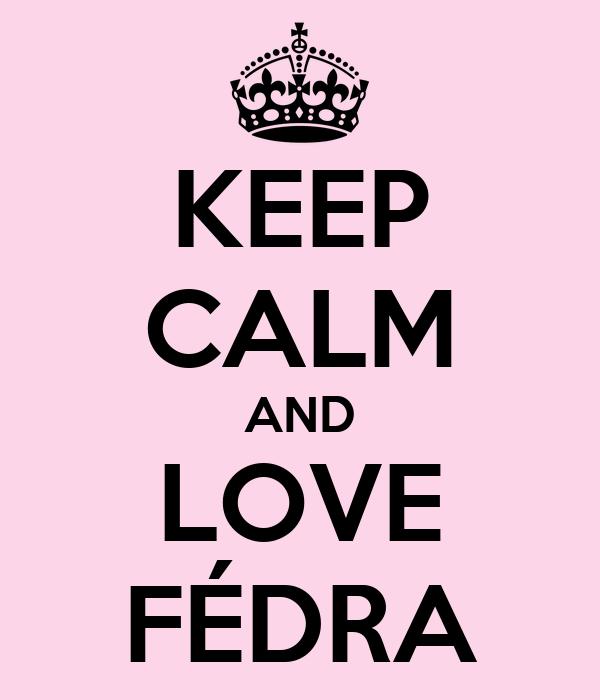 KEEP CALM AND LOVE FÉDRA