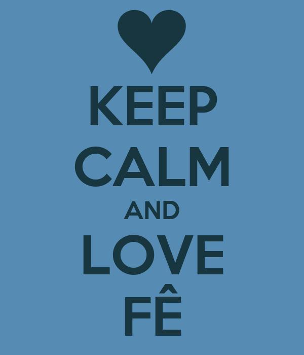 KEEP CALM AND LOVE FÊ