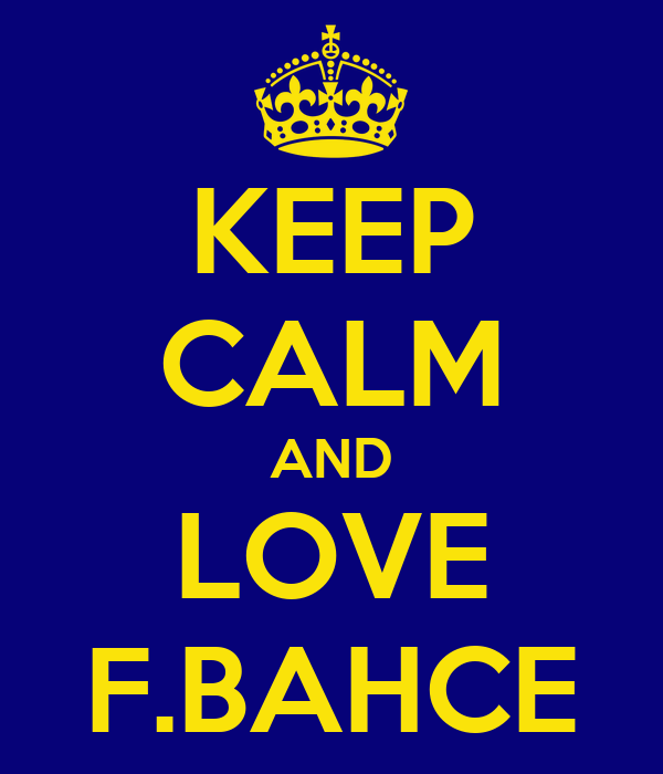 KEEP CALM AND LOVE F.BAHCE